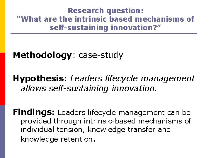 """Research question: """"What are the intrinsic based mechanisms of self-sustaining innovation? """" Methodology: case-study"""