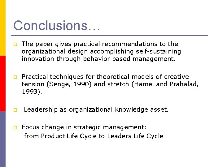 Conclusions… p The paper gives practical recommendations to the organizational design accomplishing self-sustaining innovation