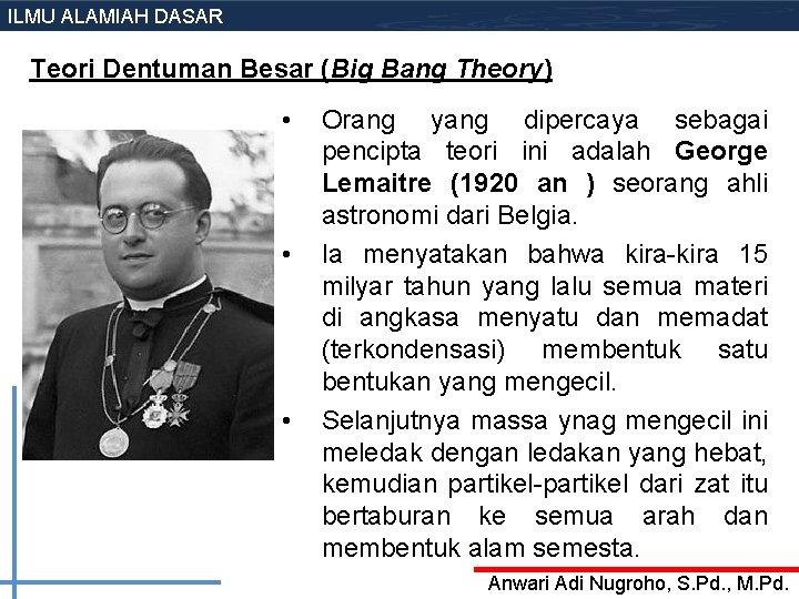 ILMU ALAMIAH DASAR Teori Dentuman Besar (Big Bang Theory) • • • Orang yang