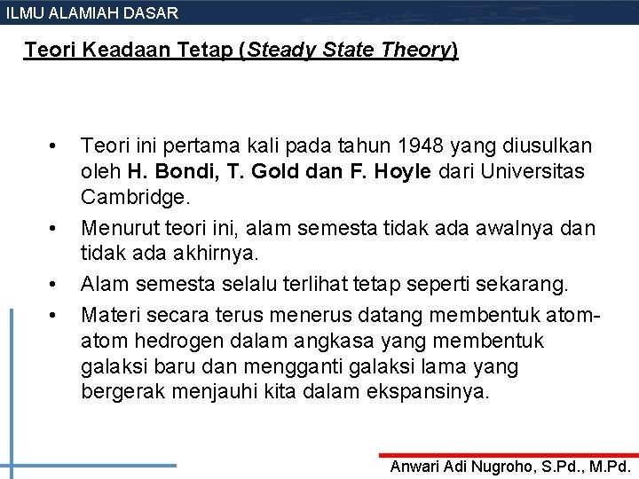ILMU ALAMIAH DASAR Teori Keadaan Tetap (Steady State Theory) • • Teori ini pertama