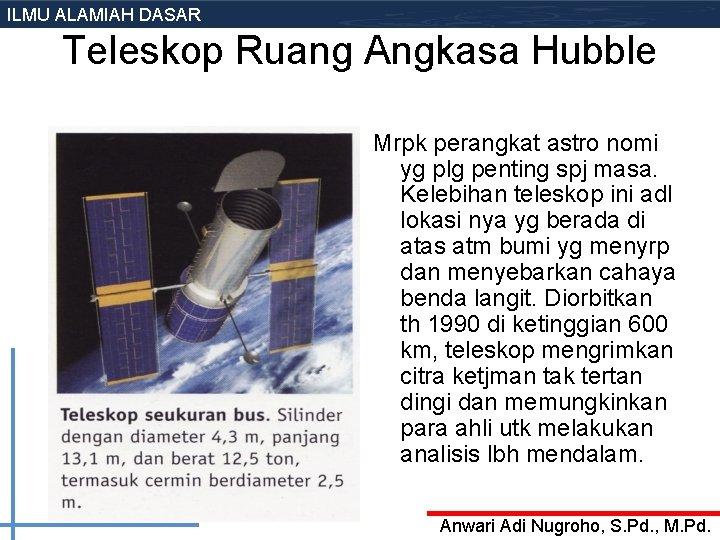 ILMU ALAMIAH DASAR Teleskop Ruang Angkasa Hubble Mrpk perangkat astro nomi yg plg penting