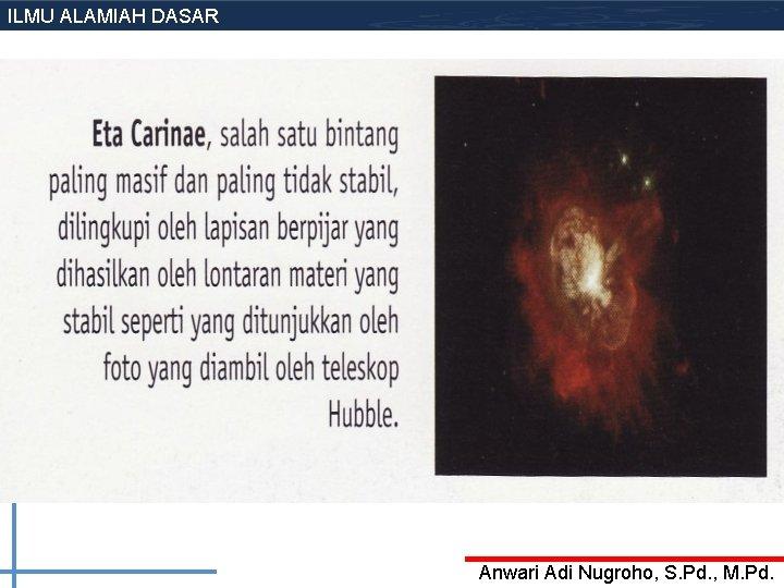 ILMU ALAMIAH DASAR Anwari Adi Nugroho, S. Pd. , M. Pd.