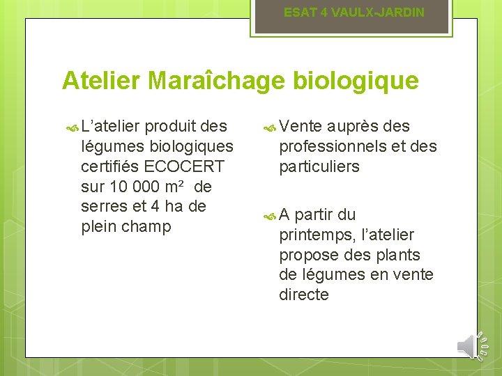ESAT 4 VAULX-JARDIN Atelier Maraîchage biologique L'atelier produit des légumes biologiques certifiés ECOCERT sur