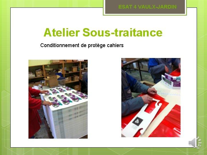 ESAT 4 VAULX-JARDIN Atelier Sous-traitance Conditionnement de protège cahiers