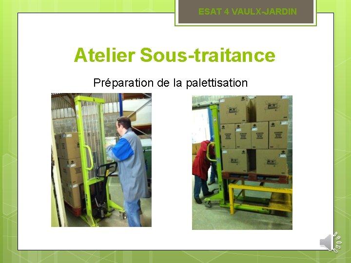 ESAT 4 VAULX-JARDIN Atelier Sous-traitance Préparation de la palettisation