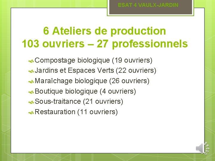 ESAT 4 VAULX-JARDIN 6 Ateliers de production 103 ouvriers – 27 professionnels Compostage biologique