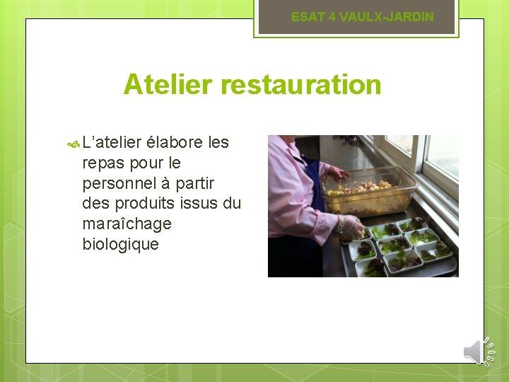 ESAT 4 VAULX-JARDIN Atelier restauration L'atelier élabore les repas pour le personnel à partir