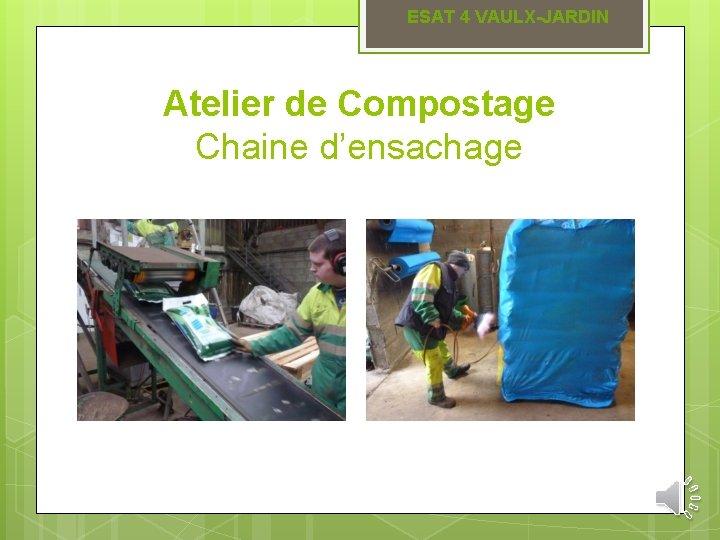 ESAT 4 VAULX-JARDIN Atelier de Compostage Chaine d'ensachage