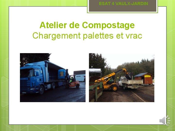 ESAT 4 VAULX-JARDIN Atelier de Compostage Chargement palettes et vrac