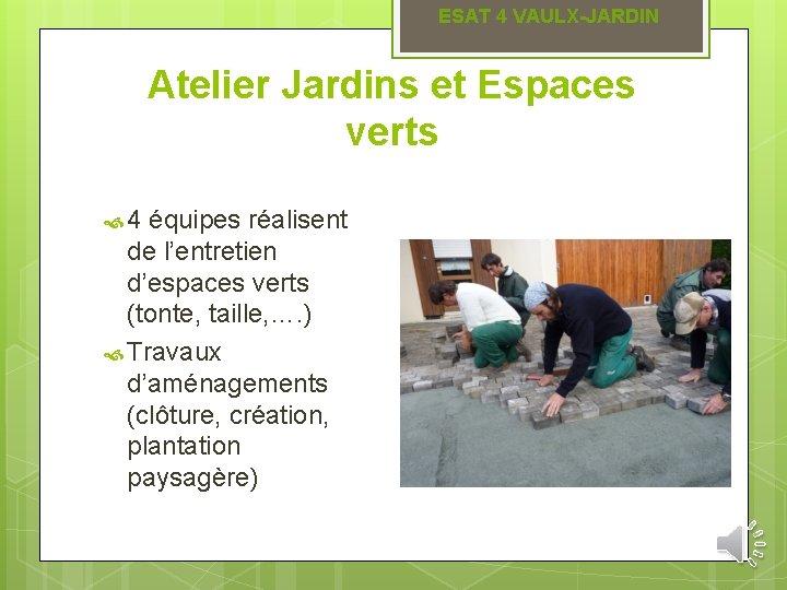 ESAT 4 VAULX-JARDIN Atelier Jardins et Espaces verts 4 équipes réalisent de l'entretien d'espaces