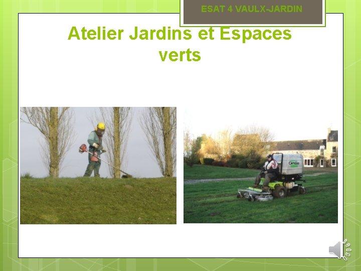 ESAT 4 VAULX-JARDIN Atelier Jardins et Espaces verts