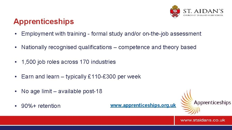 Apprenticeships • Employment with training - formal study and/or on-the-job assessment • Nationally recognised