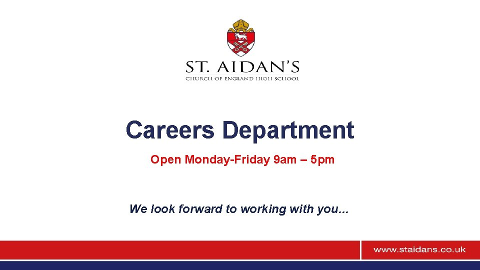 Careers Department Open Monday-Friday 9 am – 5 pm We look forward to working