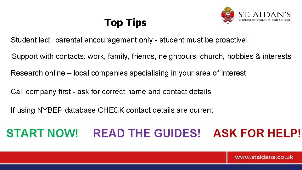 Top Tips Student led: parental encouragement only - student must be proactive! Support with