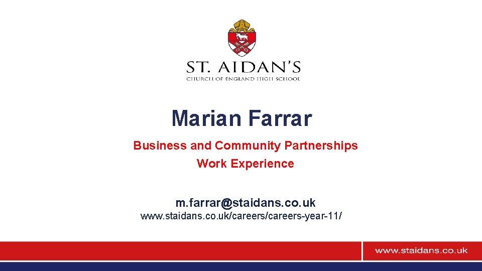 Marian Farrar Business and Community Partnerships Work Experience m. farrar@staidans. co. uk www. staidans.