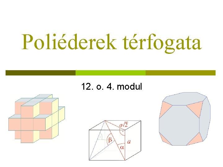 Poliéderek térfogata 12. o. 4. modul