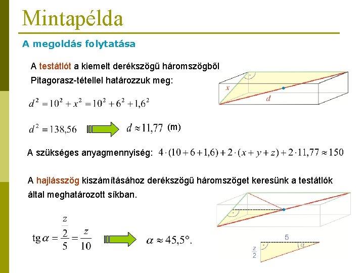 Mintapélda A megoldás folytatása A testátlót a kiemelt derékszögű háromszögből Pitagorasz-tétellel határozzuk meg: (m)