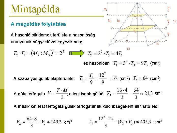 Mintapélda A megoldás folytatása A hasonló síkidomok területe a hasonlóság arányának négyzetével egyezik meg: