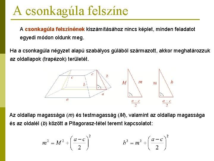 A csonkagúla felszíne A csonkagúla felszínének kiszámításához nincs képlet, minden feladatot egyedi módon oldunk