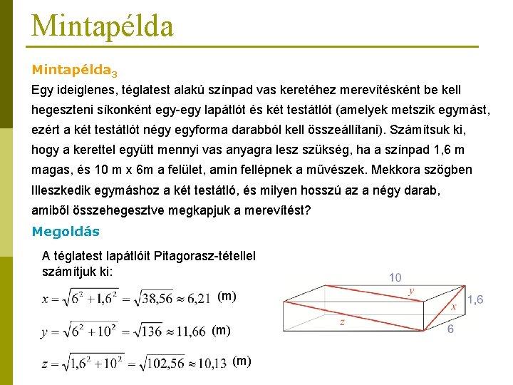 Mintapélda 3 Egy ideiglenes, téglatest alakú színpad vas keretéhez merevítésként be kell hegeszteni síkonként