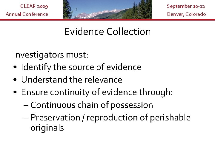 CLEAR 2009 Annual Conference September 10 -12 Denver, Colorado Evidence Collection Investigators must: •