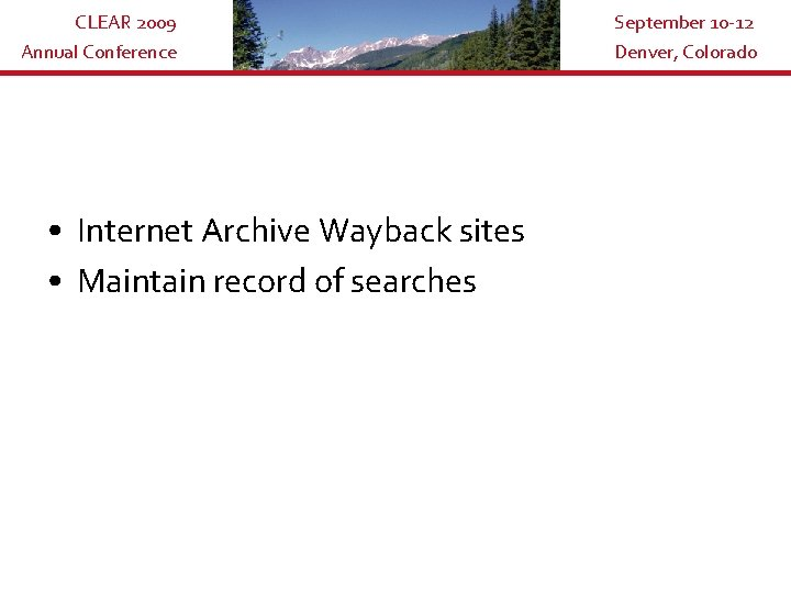 CLEAR 2009 Annual Conference • Internet Archive Wayback sites • Maintain record of searches