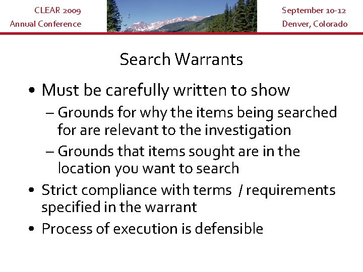 CLEAR 2009 Annual Conference September 10 -12 Denver, Colorado Search Warrants • Must be
