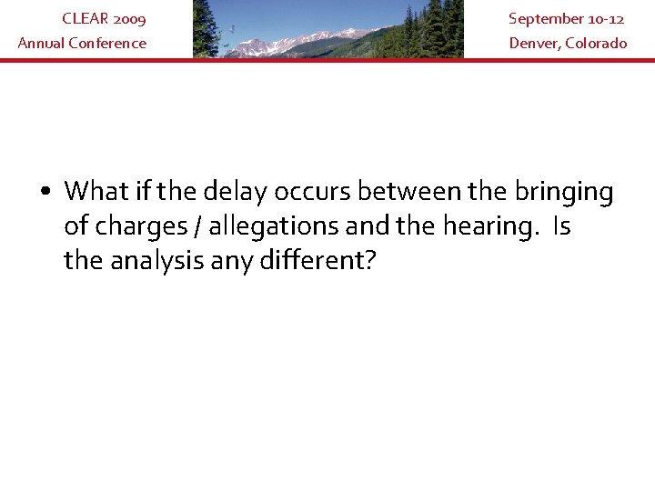 CLEAR 2009 Annual Conference September 10 -12 Denver, Colorado • What if the delay