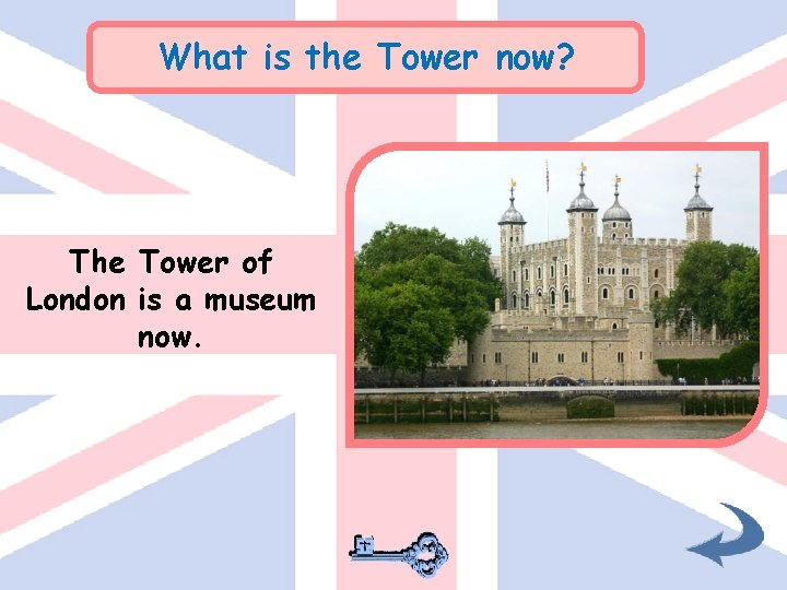 What is the Tower now? The Tower of London is a museum now.
