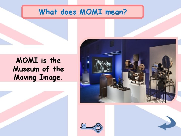 What does MOMI mean? MOMI is the Museum of the Moving Image.