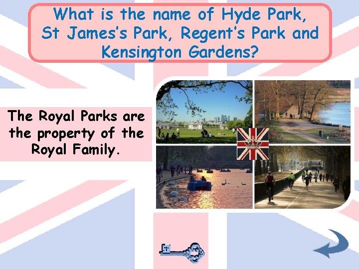 What is the name of Hyde Park, St James's Park, Regent's Park and Kensington