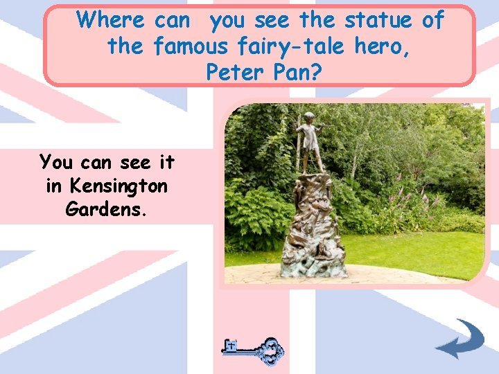 Where can you see the statue of the famous fairy-tale hero, Peter Pan? You