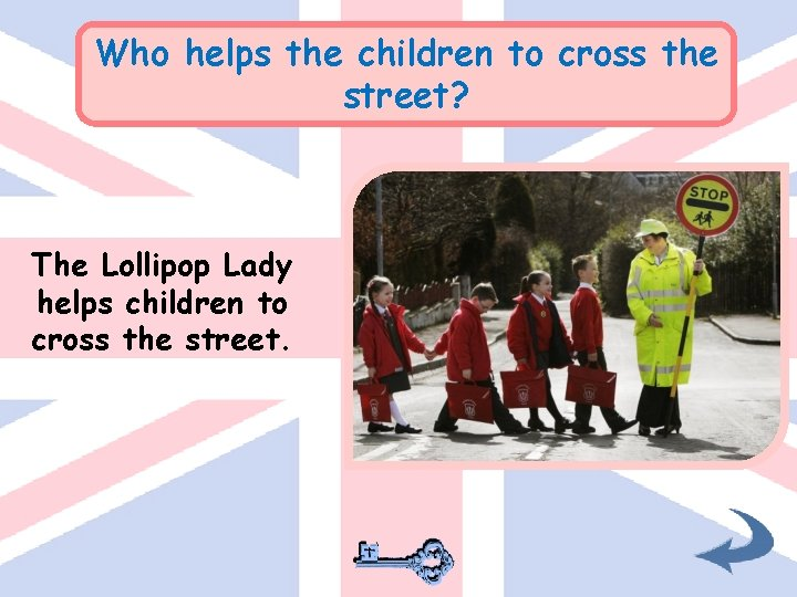 Who helps the children to cross the street? The Lollipop Lady helps children to