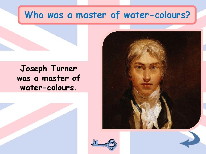 Who was a master of water-colours? Joseph Turner was a master of water-colours.