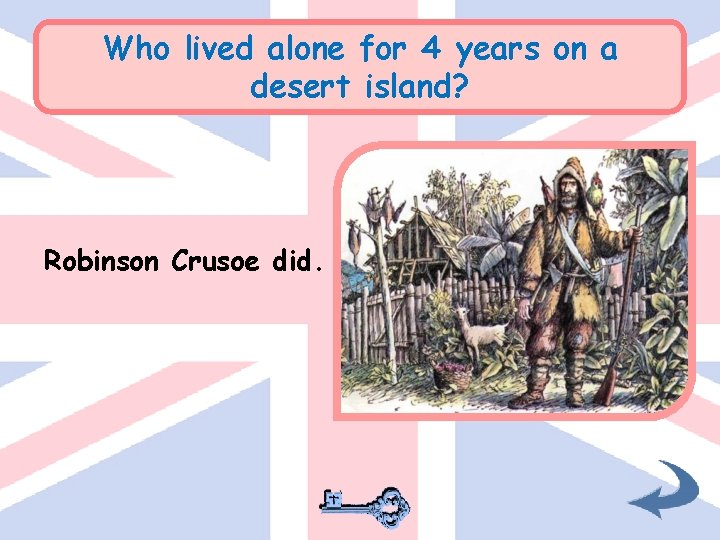 Who lived alone for 4 years on a desert island? Robinson Crusoe did.