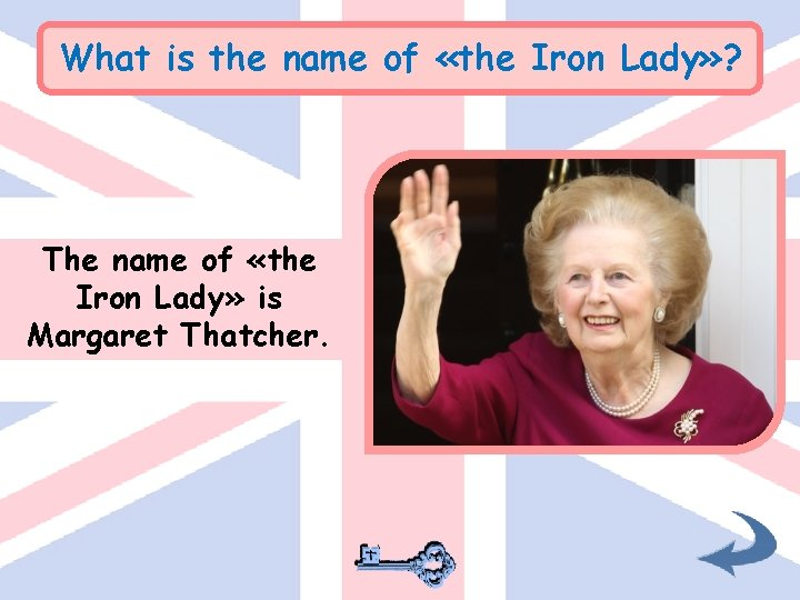 What is the name of «the Iron Lady» ? The name of «the Iron