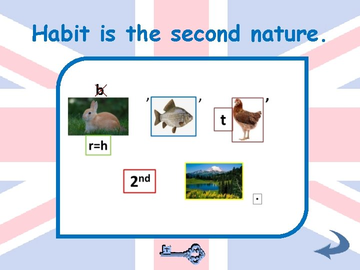 Habit is the second nature. b