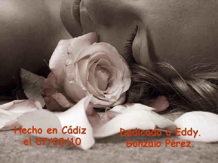 Hecho en Cádiz el 07/03/10 Dedicado a Eddy. Gonzalo Pérez. You want more ?