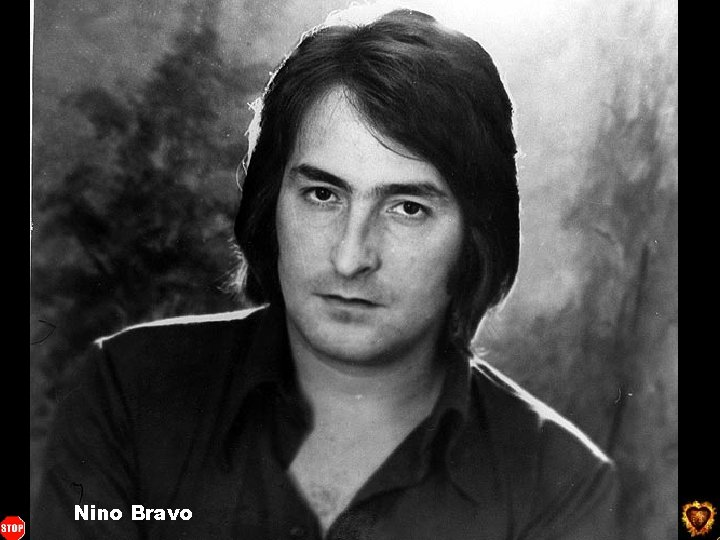 Nino Bravo You want more ? click here m ore o r e