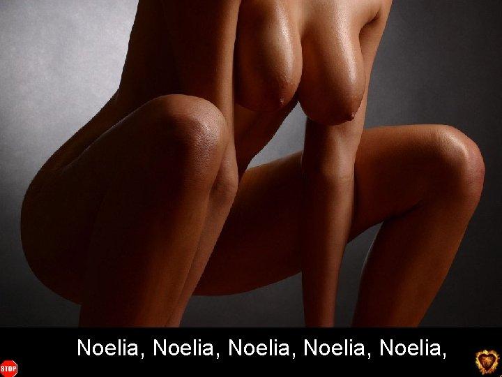 Noelia, Noelia, You want more ? click here m ore o r e