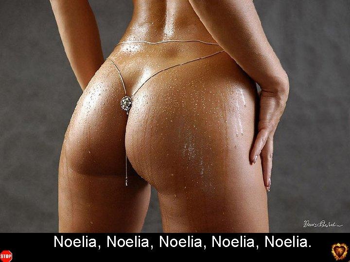 Noelia, Noelia. You want more ? click here m ore o r e
