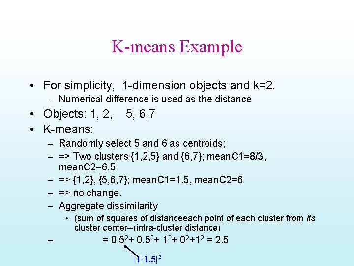 K-means Example • For simplicity, 1 -dimension objects and k=2. – Numerical difference is