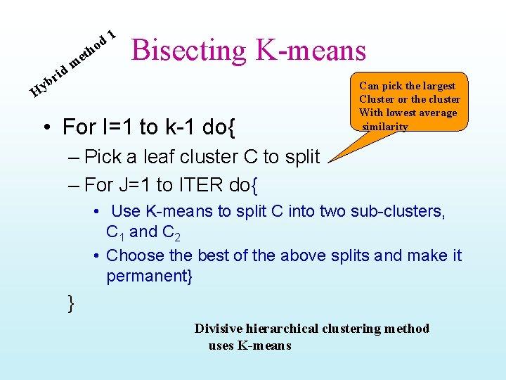 eth m d i r yb 1 d o Bisecting K-means H • For