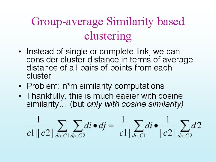 Group-average Similarity based clustering • Instead of single or complete link, we can consider