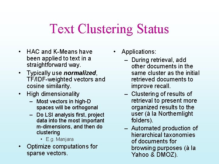 Text Clustering Status • HAC and K-Means have been applied to text in a