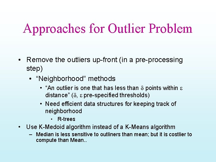 Approaches for Outlier Problem • Remove the outliers up-front (in a pre-processing step) •
