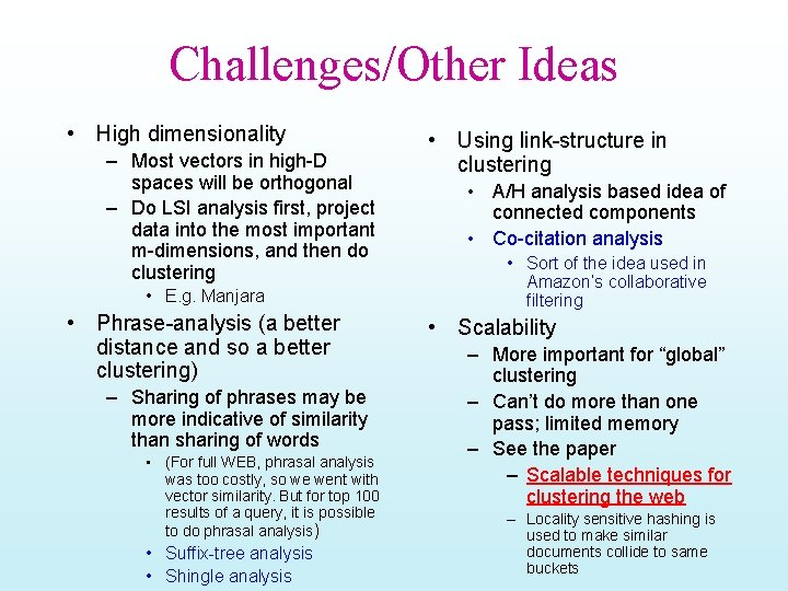 Challenges/Other Ideas • High dimensionality – Most vectors in high-D spaces will be orthogonal