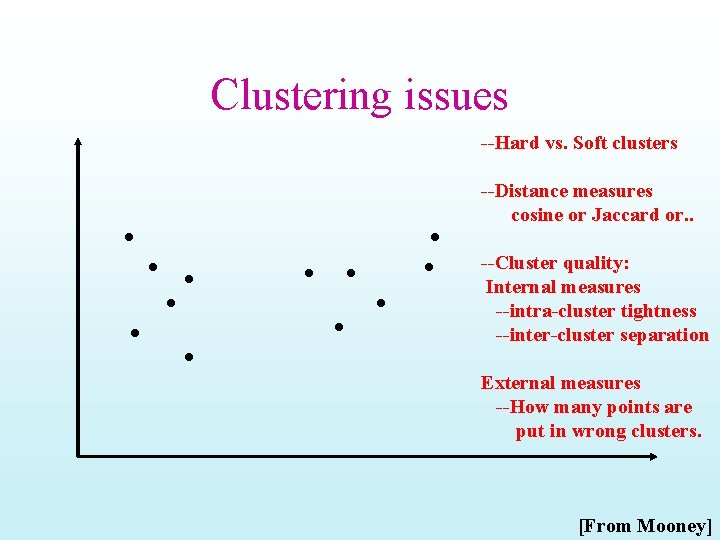 Clustering issues --Hard vs. Soft clusters --Distance measures cosine or Jaccard or. . --Cluster