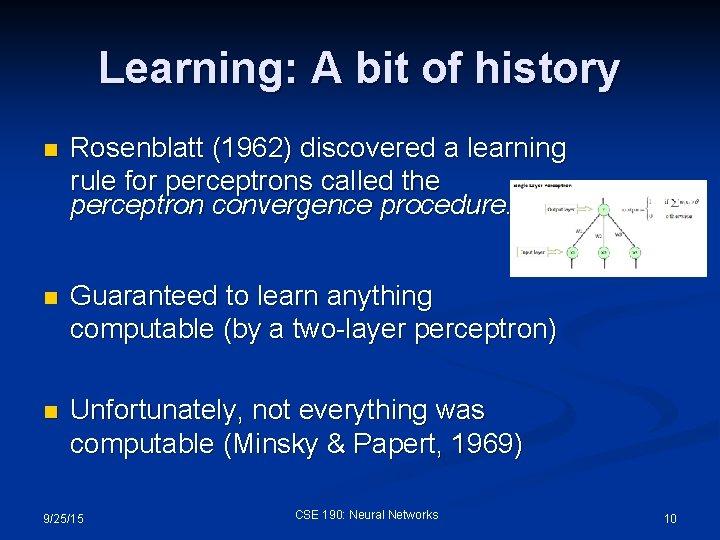 Learning: A bit of history n Rosenblatt (1962) discovered a learning rule for perceptrons