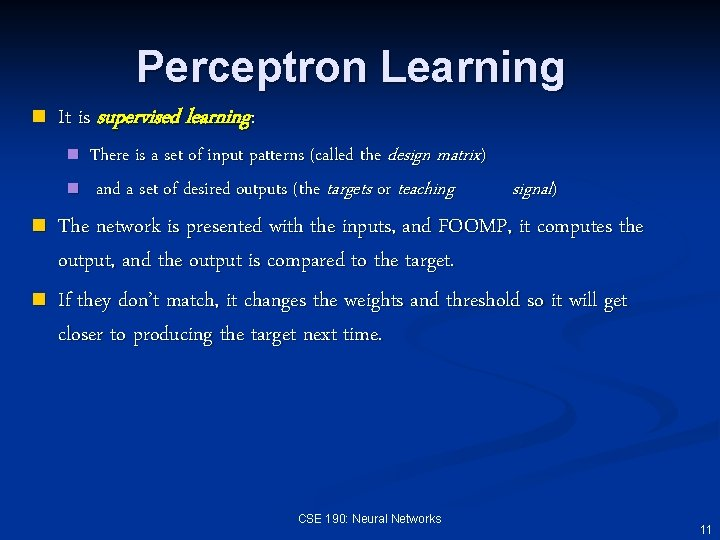 Perceptron Learning n It is supervised learning: n n There is a set of